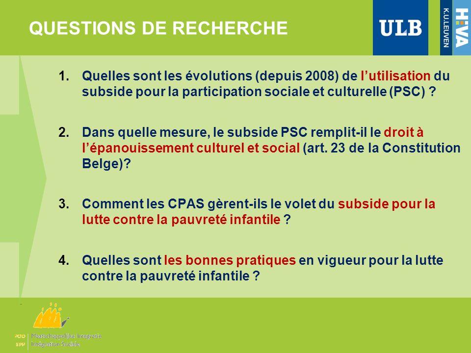 QUESTIONS DE RECHERCHE 1.Quelles sont les évolutions (depuis 2008) de lutilisation du subside pour la participation sociale et culturelle (PSC) ? 2.Da
