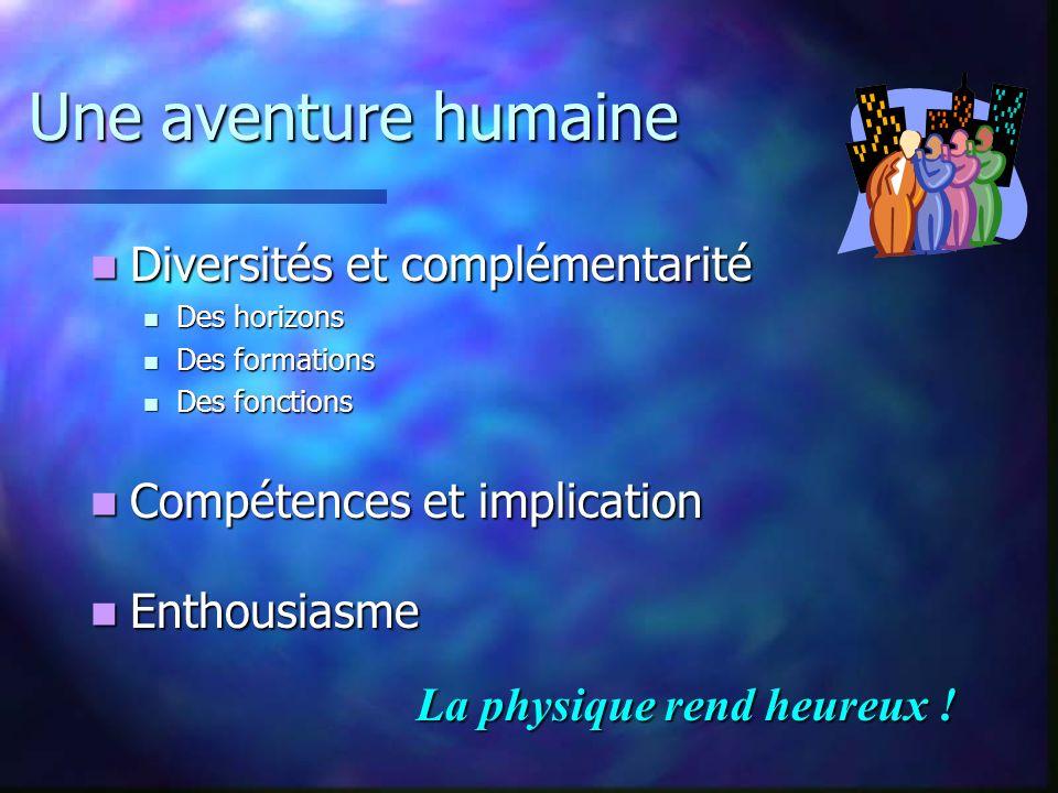 Une aventure humaine Diversités et complémentarité Diversités et complémentarité Des horizons Des horizons Des formations Des formations Des fonctions
