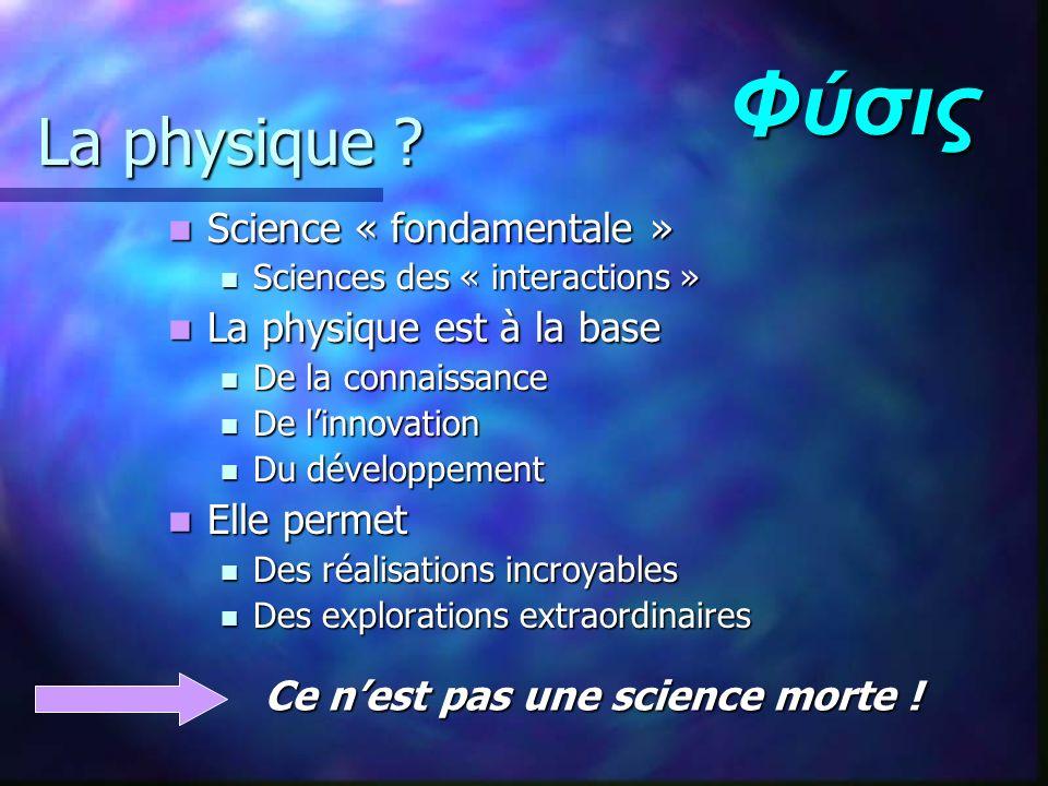 La physique ? Science « fondamentale » Science « fondamentale » Sciences des « interactions » Sciences des « interactions » La physique est à la base