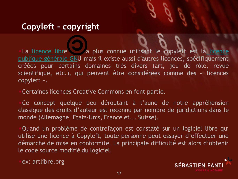 17 Copyleft - copyright La licence libre la plus connue utilisant le copyleft est la licence publique générale GNU mais il existe aussi d'autres licen