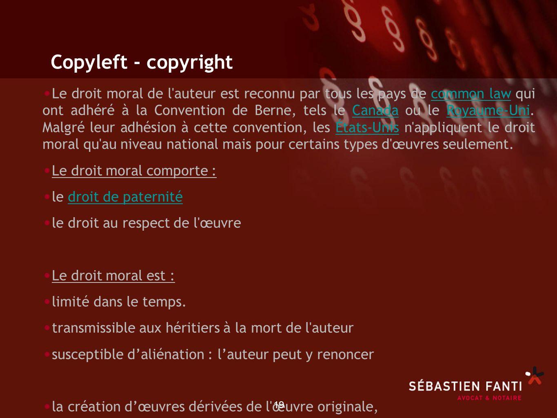19 Copyleft - copyright Le droit moral de l'auteur est reconnu par tous les pays de common law qui ont adhéré à la Convention de Berne, tels le Canada