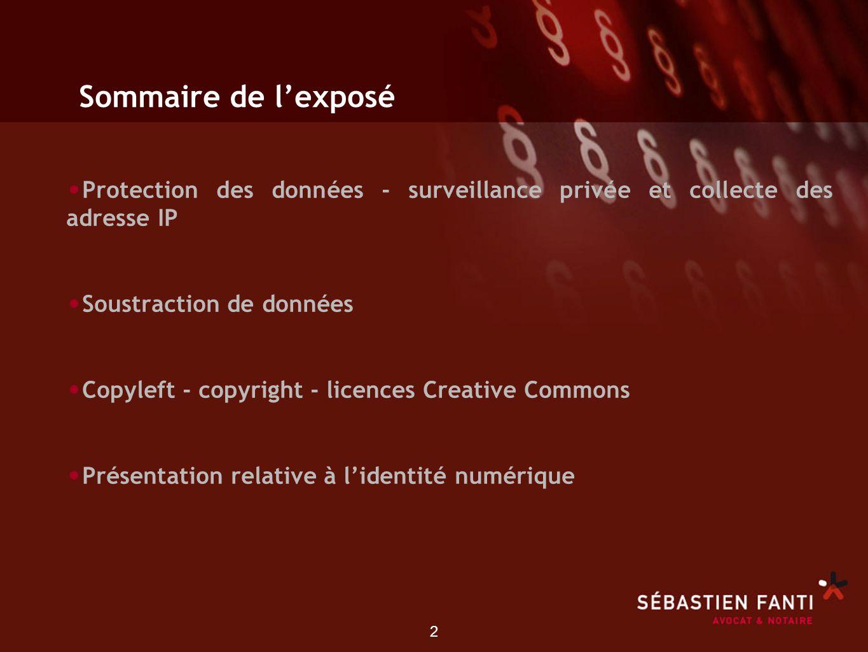 2 Sommaire de lexposé Protection des données - surveillance privée et collecte des adresse IP Soustraction de données Copyleft - copyright - licences