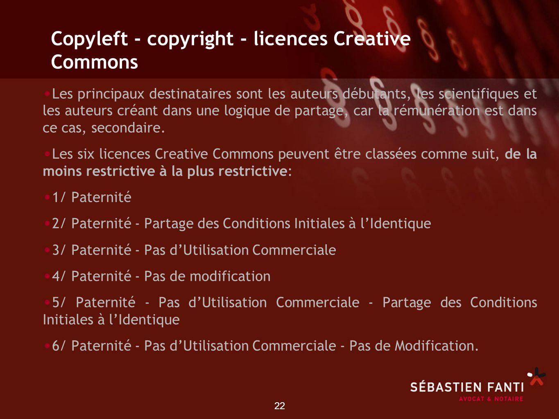 22 Copyleft - copyright - licences Creative Commons Les principaux destinataires sont les auteurs débutants, les scientifiques et les auteurs créant d