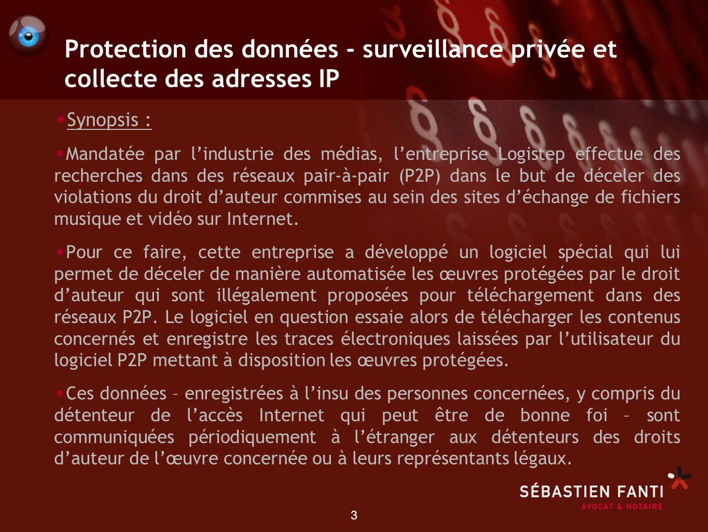 3 Protection des données - surveillance privée et collecte des adresses IP Synopsis : Mandatée par lindustrie des médias, lentreprise Logistep effectu