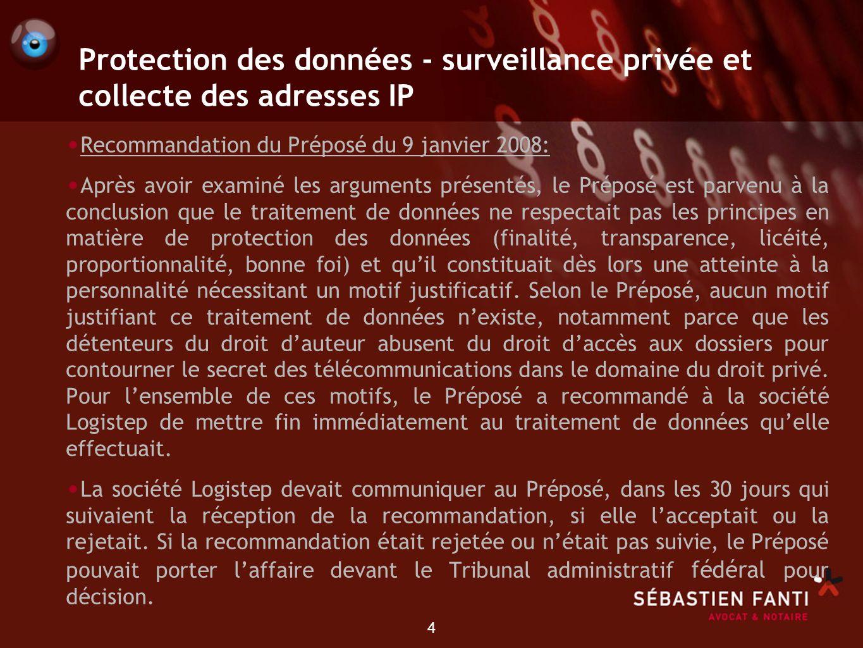 4 Protection des données - surveillance privée et collecte des adresses IP Recommandation du Préposé du 9 janvier 2008: Après avoir examiné les argume