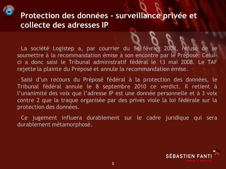 5 Protection des données - surveillance privée et collecte des adresses IP La société Logistep a, par courrier du 14 février 2008, refusé de se soumet