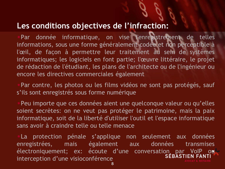 8 Les conditions objectives de linfraction: Par donnée informatique, on vise l'enregistrement de telles informations, sous une forme généralement codé