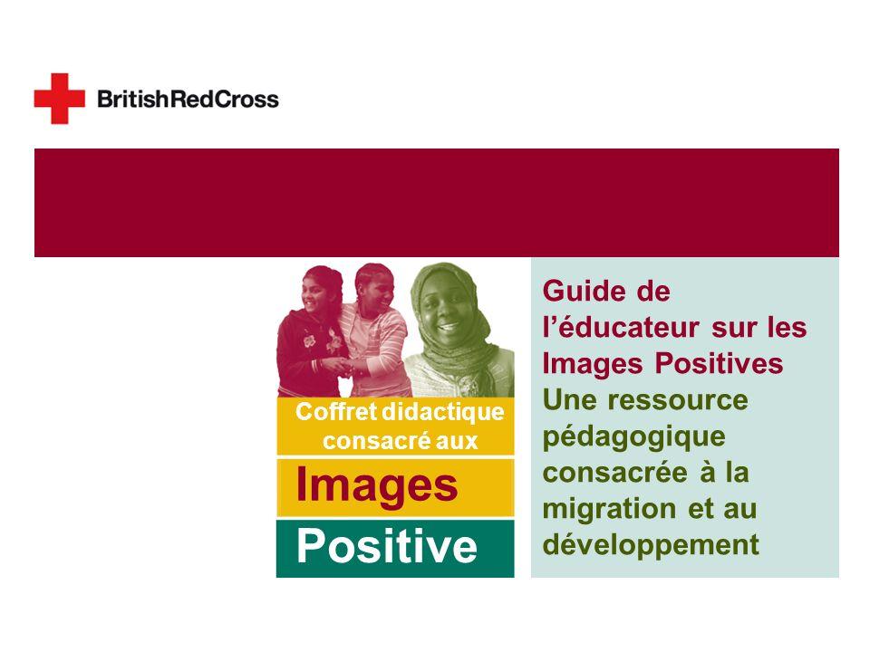 Guide de léducateur sur les Images Positives Une ressource pédagogique consacrée à la migration et au développement Coffret didactique consacré aux Images Positive Positive Images Toolkit.