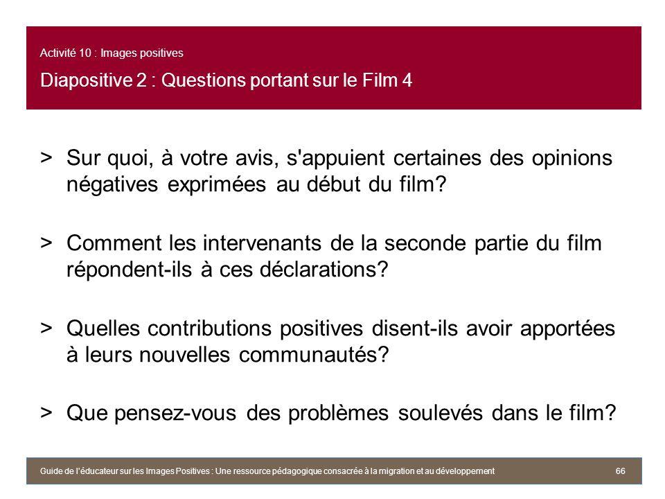 Activité 10 : Images positives Diapositive 2 : Questions portant sur le Film 4 >Sur quoi, à votre avis, s appuient certaines des opinions négatives exprimées au début du film.