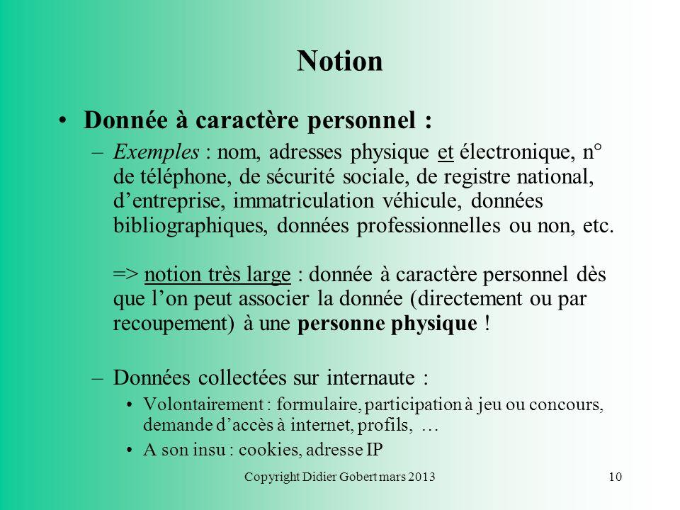 Copyright Didier Gobert mars 20139 Quand sapplique la réglementation ? La législation « vie privée » sapplique dès que traitement de données à caractè