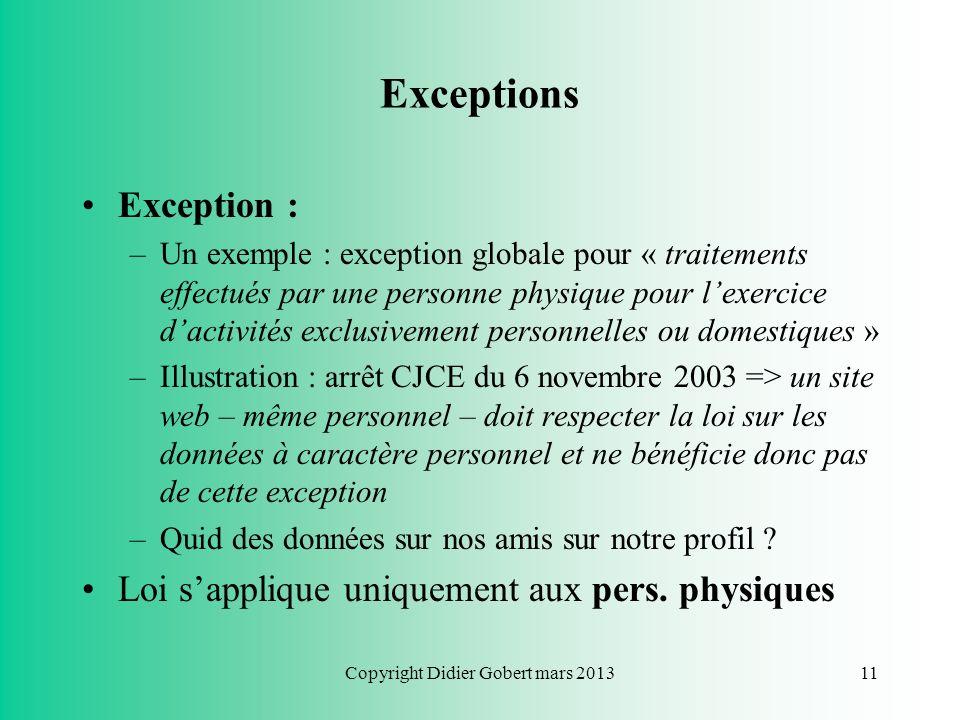 Copyright Didier Gobert mars 201310 Notion Donnée à caractère personnel : –Exemples : nom, adresses physique et électronique, n° de téléphone, de sécu