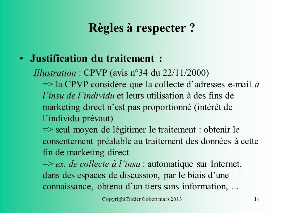 Copyright Didier Gobert mars 201313 Règles à respecter ? Finalité déterminée et explicite Illustration : ladministration qui communique à des fins com