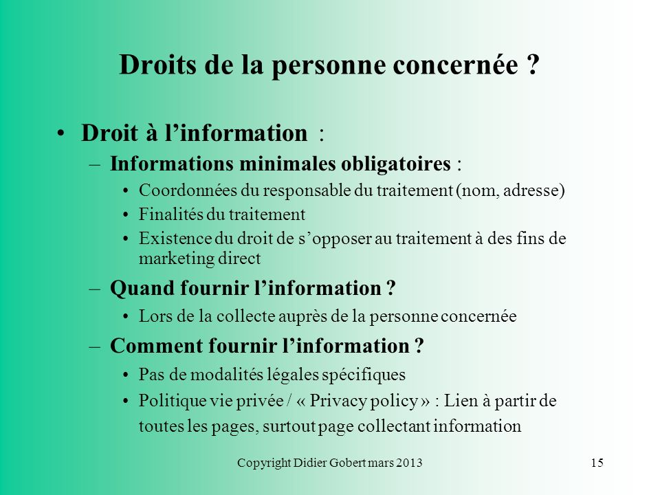 Copyright Didier Gobert mars 201314 Règles à respecter ? Justification du traitement : Illustration : CPVP (avis n°34 du 22/11/2000) => la CPVP consid