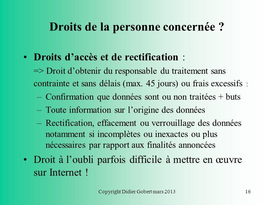Copyright Didier Gobert mars 201315 Droits de la personne concernée ? Droit à linformation : –Informations minimales obligatoires : Coordonnées du res