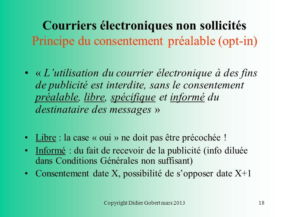 Copyright Didier Gobert mars 201317 Droits de la personne concernée ? Droits dopposition : => La personne concernée peut toujours sopposer, sans justi