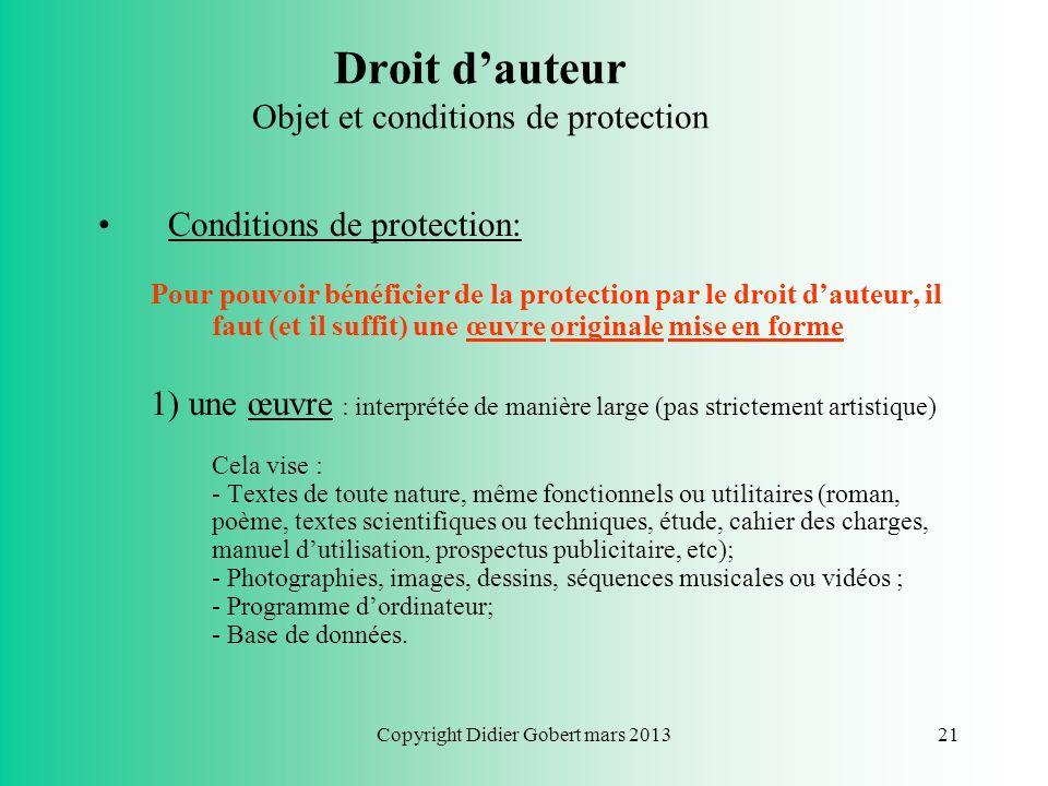 Copyright Didier Gobert mars 201320 De nombreuses informations disponibles sur Internet (ou en dehors) sont protégées par le droit dauteur (texte, ima