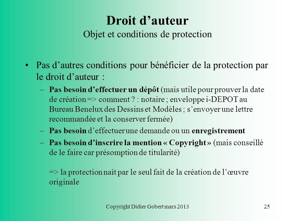 Copyright Didier Gobert mars 201324 Droit dauteur Objet et conditions de protection 3) mise en forme: - « Les idées sont de libres parcours » : le dro