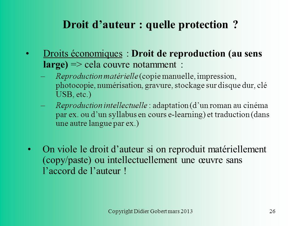 Copyright Didier Gobert mars 201325 Droit dauteur Objet et conditions de protection Pas dautres conditions pour bénéficier de la protection par le dro