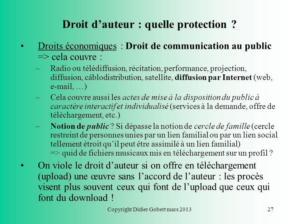 Copyright Didier Gobert mars 201326 Droit dauteur : quelle protection ? Droits économiques : Droit de reproduction (au sens large) => cela couvre nota
