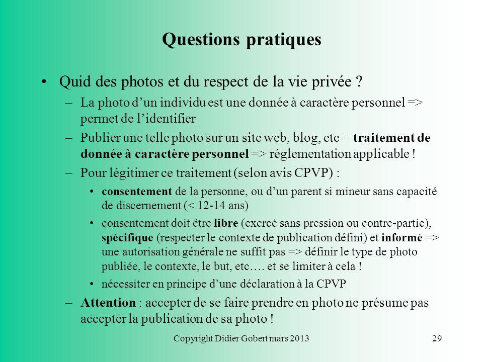 Copyright Didier Gobert mars 201328 Questions pratiques Puis-je mettre une photo sur mon site web ? –Qui a pris la photo ? Vous-même Un tiers (photo s