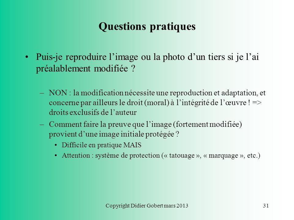 Copyright Didier Gobert mars 201330 Questions pratiques Puis-je reprendre un texte afin de linclure sur mon site web ? –Aucun problème si vous êtes la