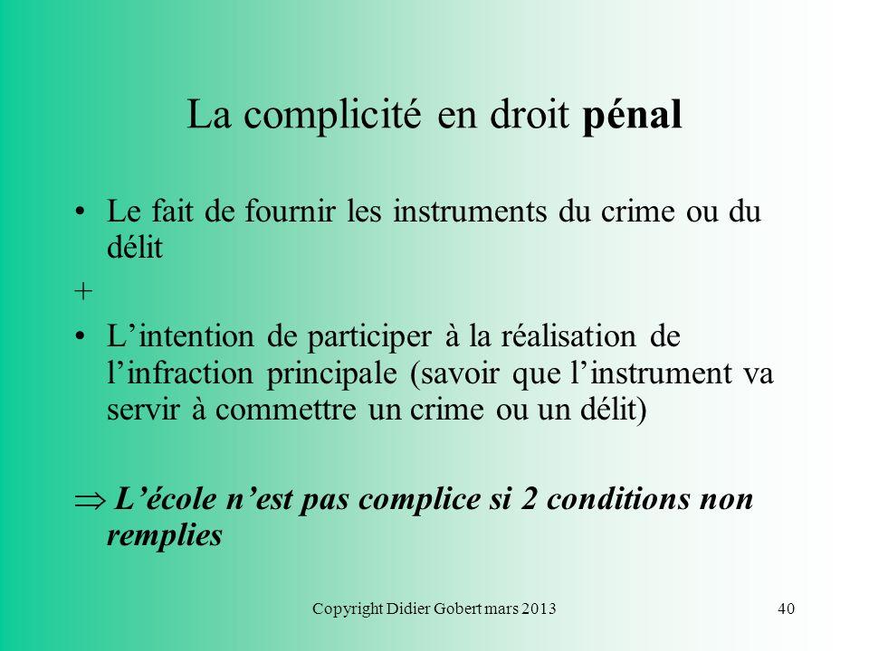 Copyright Didier Gobert mars 201339 Linfraction pénale Deux éléments doivent être réunis : Un élément matériel : le fait qualifié dinfraction + Un élé