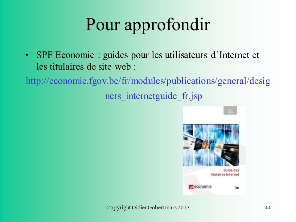 Copyright Didier Gobert mars 201343 Plan du cours Chapitre 1 : Respect de la vie privée Chapitre 2 : Respect du droit dauteur Chapitre 3 : Liberté dex