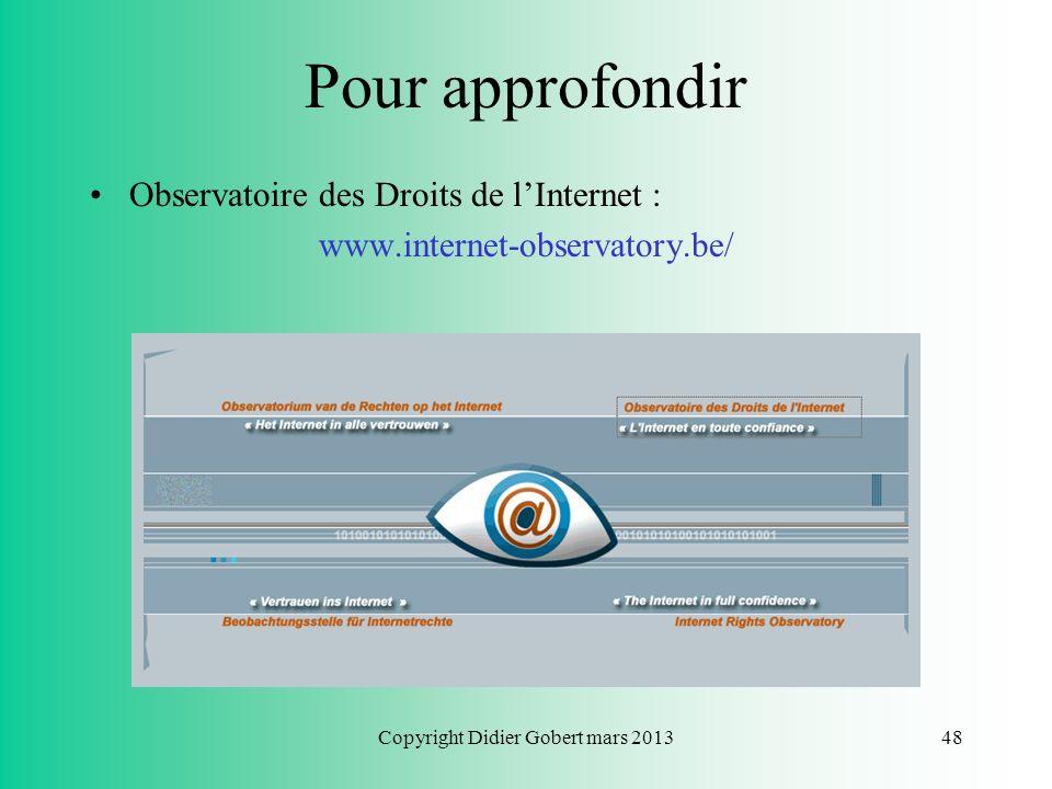 Copyright Didier Gobert mars 201347 Pour approfondir SpamSquad : www.spamsquad.be/