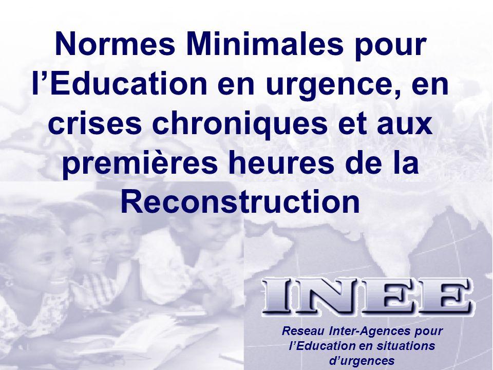 INEE/MSEESession 1-1 Normes Minimales pour lEducation en urgence, en crises chroniques et aux premières heures de la Reconstruction Reseau Inter-Agenc