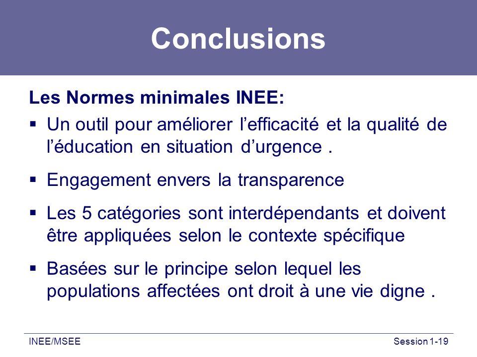 INEE/MSEESession 1-19 Conclusions Les Normes minimales INEE: Un outil pour améliorer lefficacité et la qualité de léducation en situation durgence. En