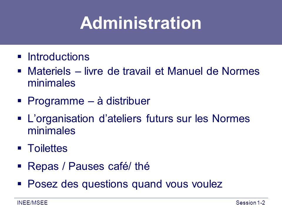 INEE/MSEESession 1-2 Administration Introductions Materiels – livre de travail et Manuel de Normes minimales Programme – à distribuer Lorganisation da