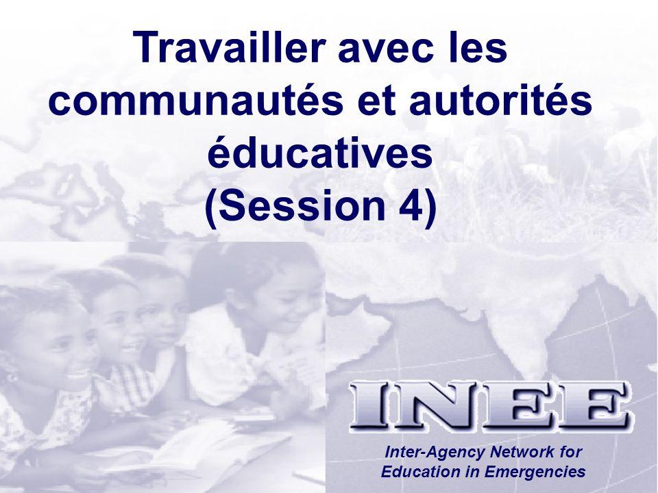 INEE/MSEESession 1-25 Travailler avec les communautés et autorités éducatives (Session 4) Inter-Agency Network for Education in Emergencies