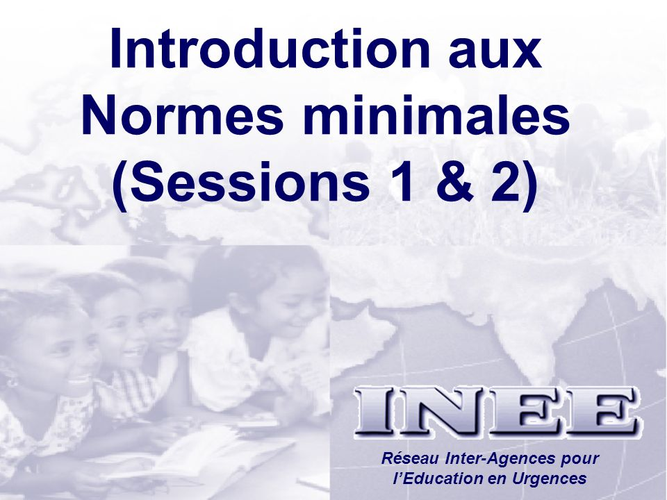 INEE/MSEESession 1-15 Pourquoi les normes minimales.