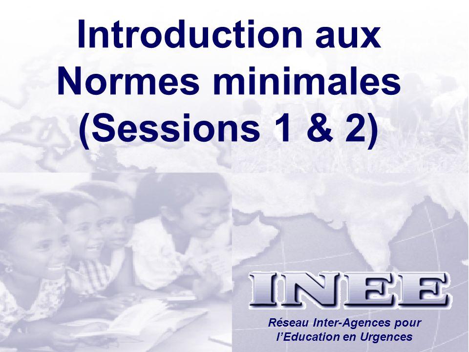 INEE/MSEESession 1-4 Introduction aux Normes minimales (Sessions 1 & 2) Réseau Inter-Agences pour lEducation en Urgences
