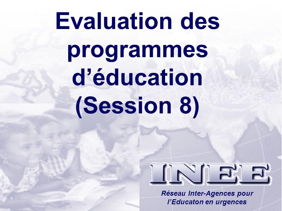INEE/MSEESession 1-44 Evaluation des programmes déducation (Session 8) Réseau Inter-Agences pour lEducaton en urgences