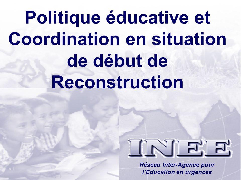 INEE/MSEESession 1-62 Politique éducative et Coordination en situation de début de Reconstruction Réseau Inter-Agence pour lEducation en urgences