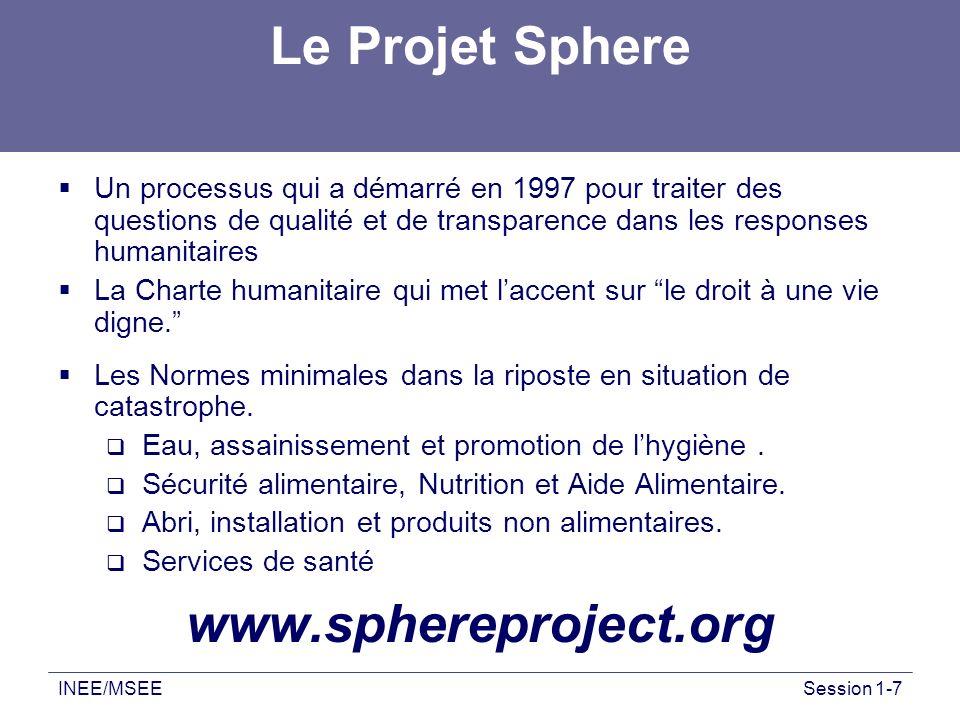 INEE/MSEESession 1-7 Le Projet Sphere Un processus qui a démarré en 1997 pour traiter des questions de qualité et de transparence dans les responses h