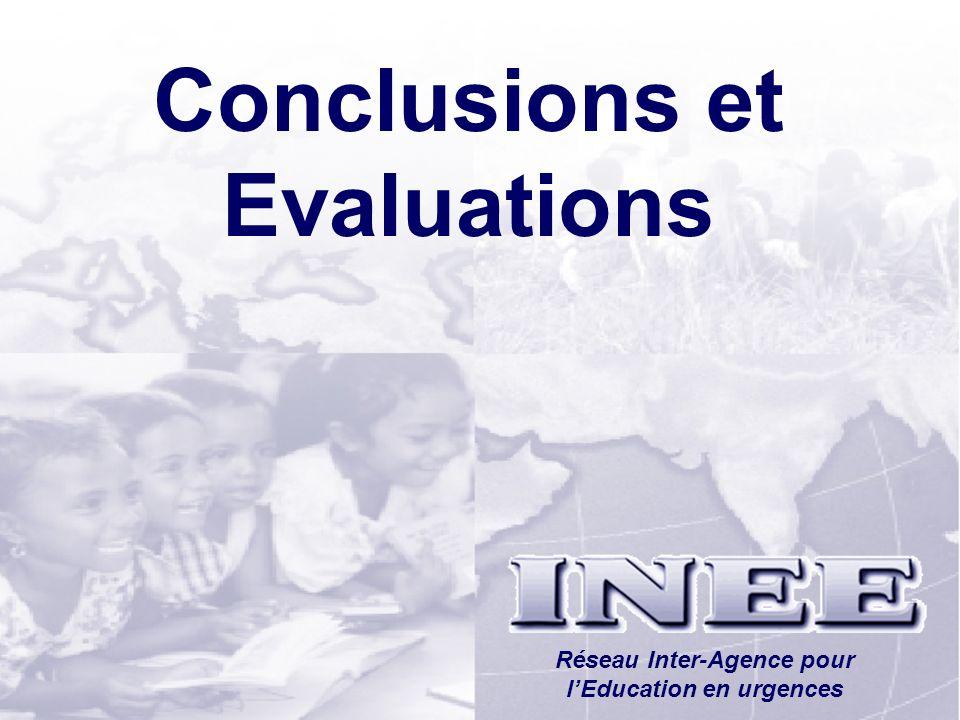 INEE/MSEESession 1-73 Conclusions et Evaluations Réseau Inter-Agence pour lEducation en urgences