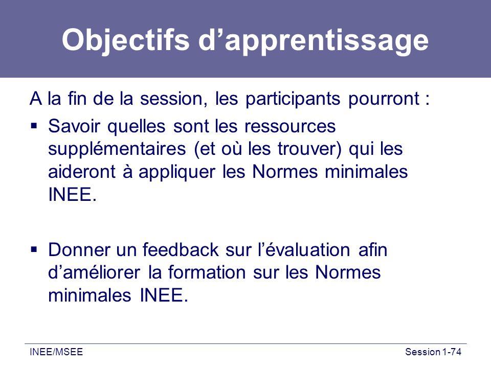 INEE/MSEESession 1-74 Objectifs dapprentissage A la fin de la session, les participants pourront : Savoir quelles sont les ressources supplémentaires