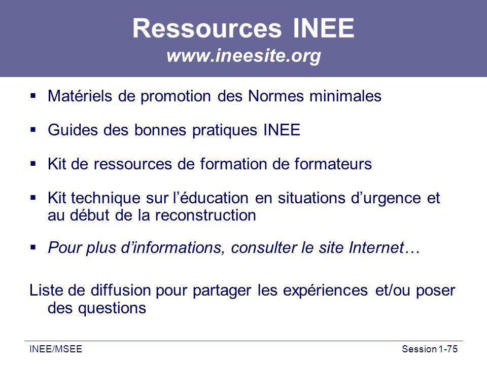 INEE/MSEESession 1-75 Ressources INEE www.ineesite.org Matériels de promotion des Normes minimales Guides des bonnes pratiques INEE Kit de ressources