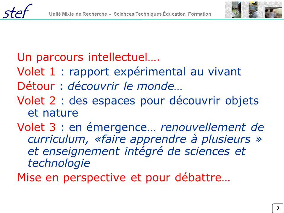 2 Unité Mixte de Recherche - Sciences Techniques Éducation Formation Un parcours intellectuel…. Volet 1 : rapport expérimental au vivant Détour : déco