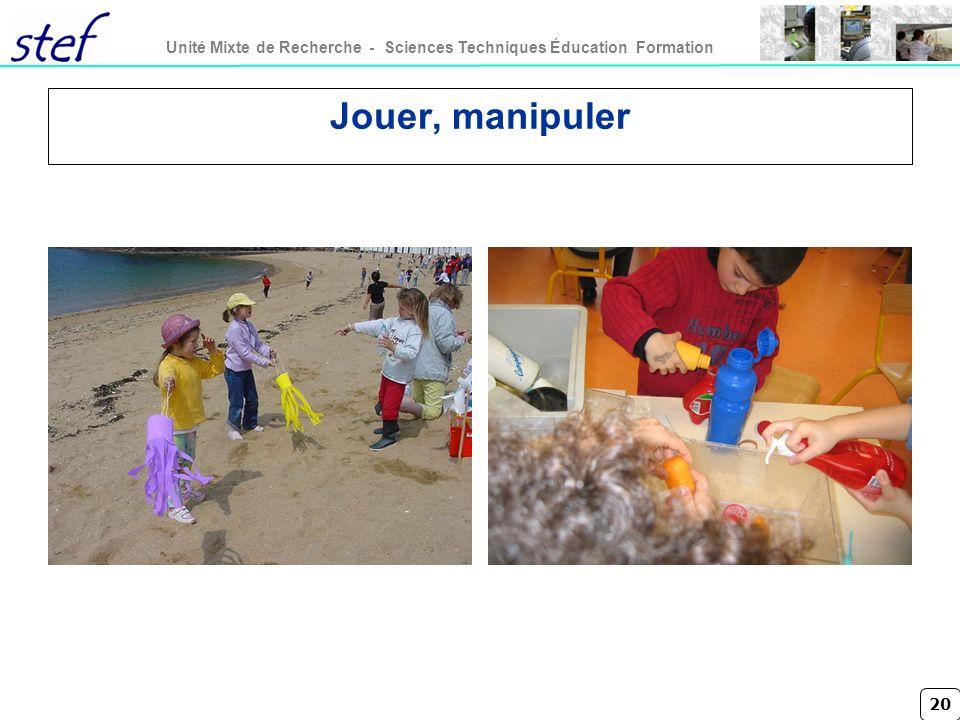 20 Unité Mixte de Recherche - Sciences Techniques Éducation Formation Jouer, manipuler
