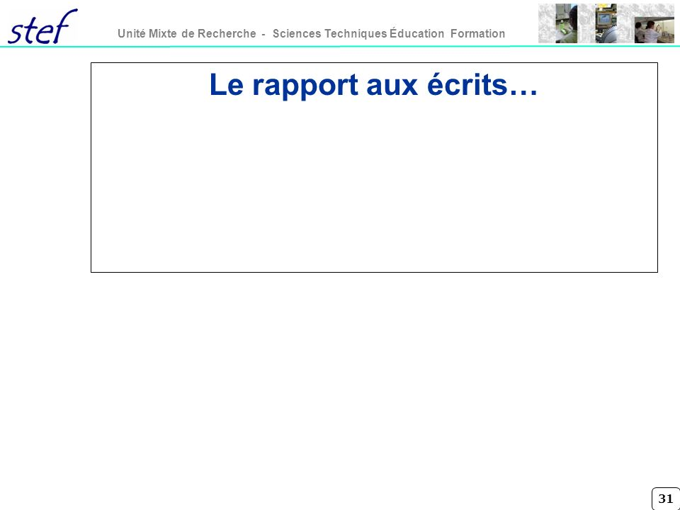 31 Unité Mixte de Recherche - Sciences Techniques Éducation Formation Le rapport aux écrits…