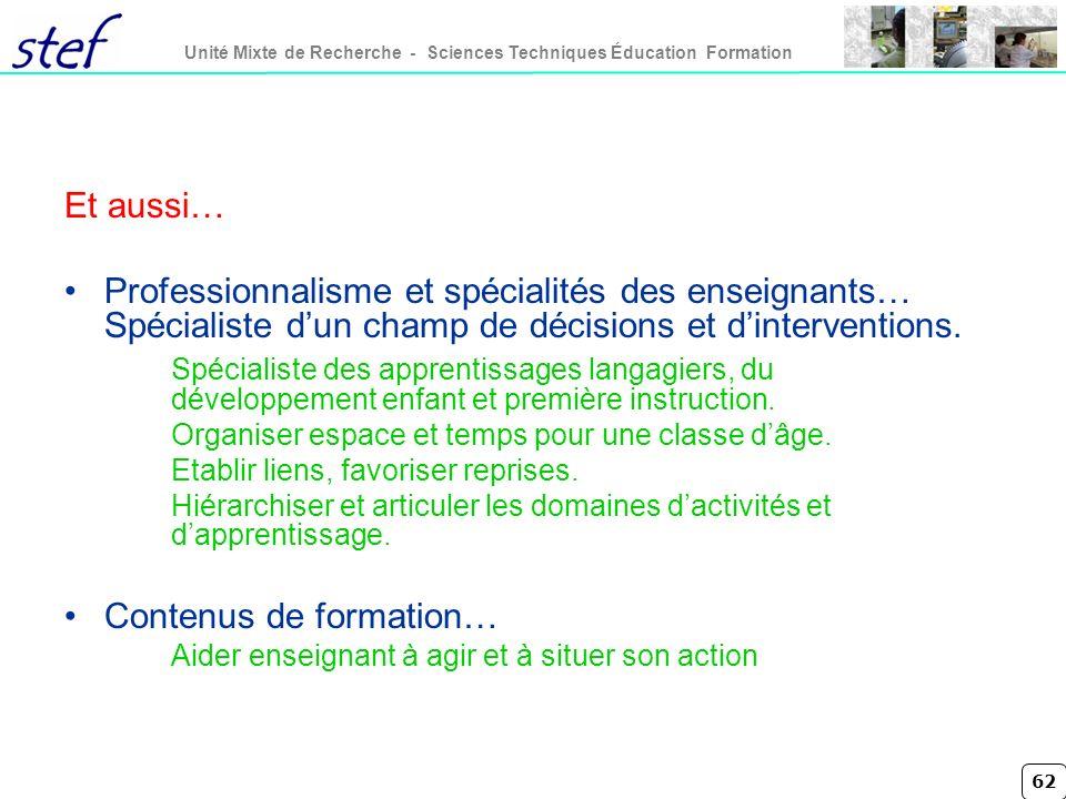 62 Unité Mixte de Recherche - Sciences Techniques Éducation Formation Et aussi… Professionnalisme et spécialités des enseignants… Spécialiste dun cham