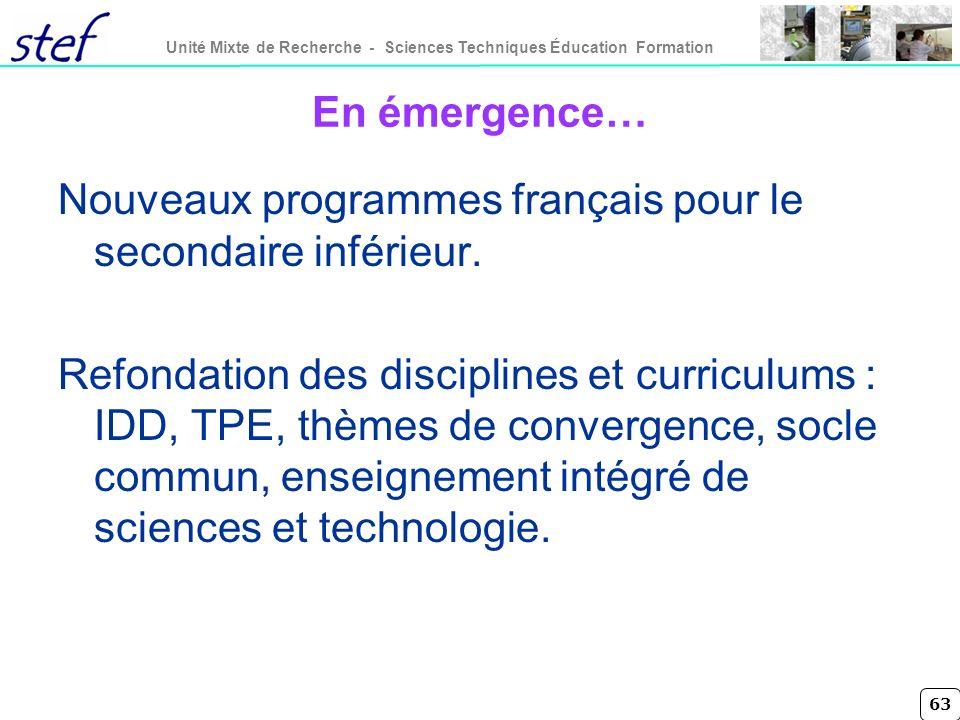 63 Unité Mixte de Recherche - Sciences Techniques Éducation Formation En émergence… Nouveaux programmes français pour le secondaire inférieur. Refonda