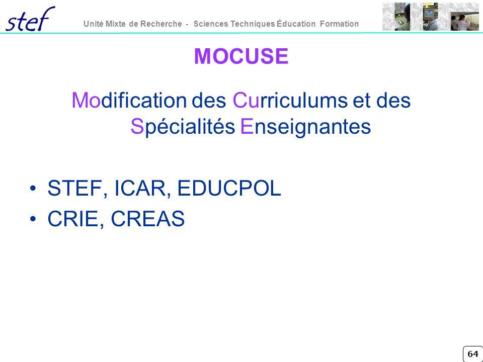 64 Unité Mixte de Recherche - Sciences Techniques Éducation Formation MOCUSE Modification des Curriculums et des Spécialités Enseignantes STEF, ICAR,