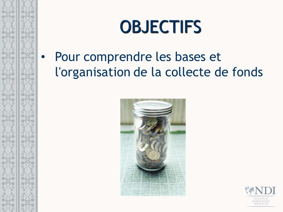 OBJECTIFS Pour comprendre les bases et l'organisation de la collecte de fonds