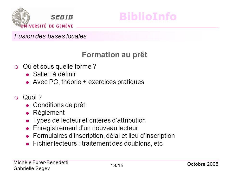 Fusion des bases locales SEBIB BiblioInfo Formation au prêt Où et sous quelle forme ? Salle : à définir Avec PC, théorie + exercices pratiques Quoi ?