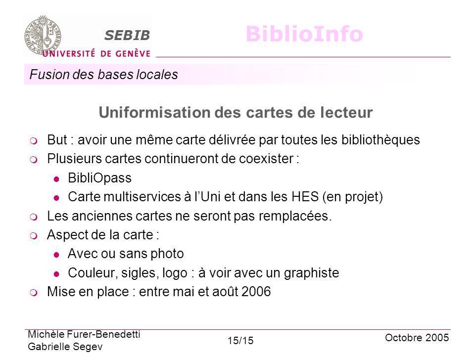 Fusion des bases locales SEBIB BiblioInfo Uniformisation des cartes de lecteur But : avoir une même carte délivrée par toutes les bibliothèques Plusie