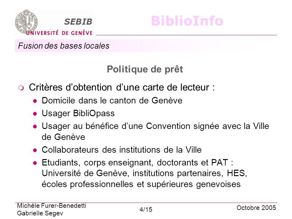 Fusion des bases locales SEBIB BiblioInfo Politique de prêt Critères dobtention dune carte de lecteur : Domicile dans le canton de Genève Usager Bibli